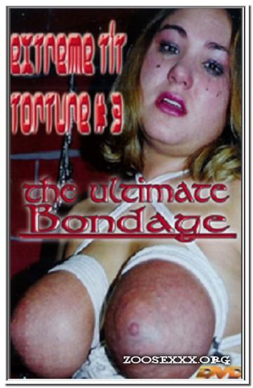 Extreme Tit Torture Vol - 3 - The Ultimate Bondage